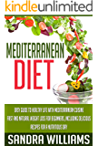 Mediterranean Diet: Easy Guide To Healthy Life With Mediterranean Cuisine, Fast And Natural Weight Loss For Beginners, Including Delicious Recipes For ... (Mediterranean Cuisine Meal Plan Book 1)