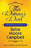 This Woman's Work: The Writing and Activism of Bebe Moore Campbell (Margaret Walker Alexander Series in African American…