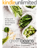 Easy Green Beans Cookbook: A Bean Cookbook; Filled with 50 Delicious Green Beans Recipes (2nd Edition)
