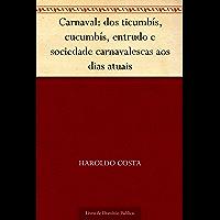 Carnaval: dos ticumbís, cucumbís, entrudo e sociedade carnavalescas aos dias atuais