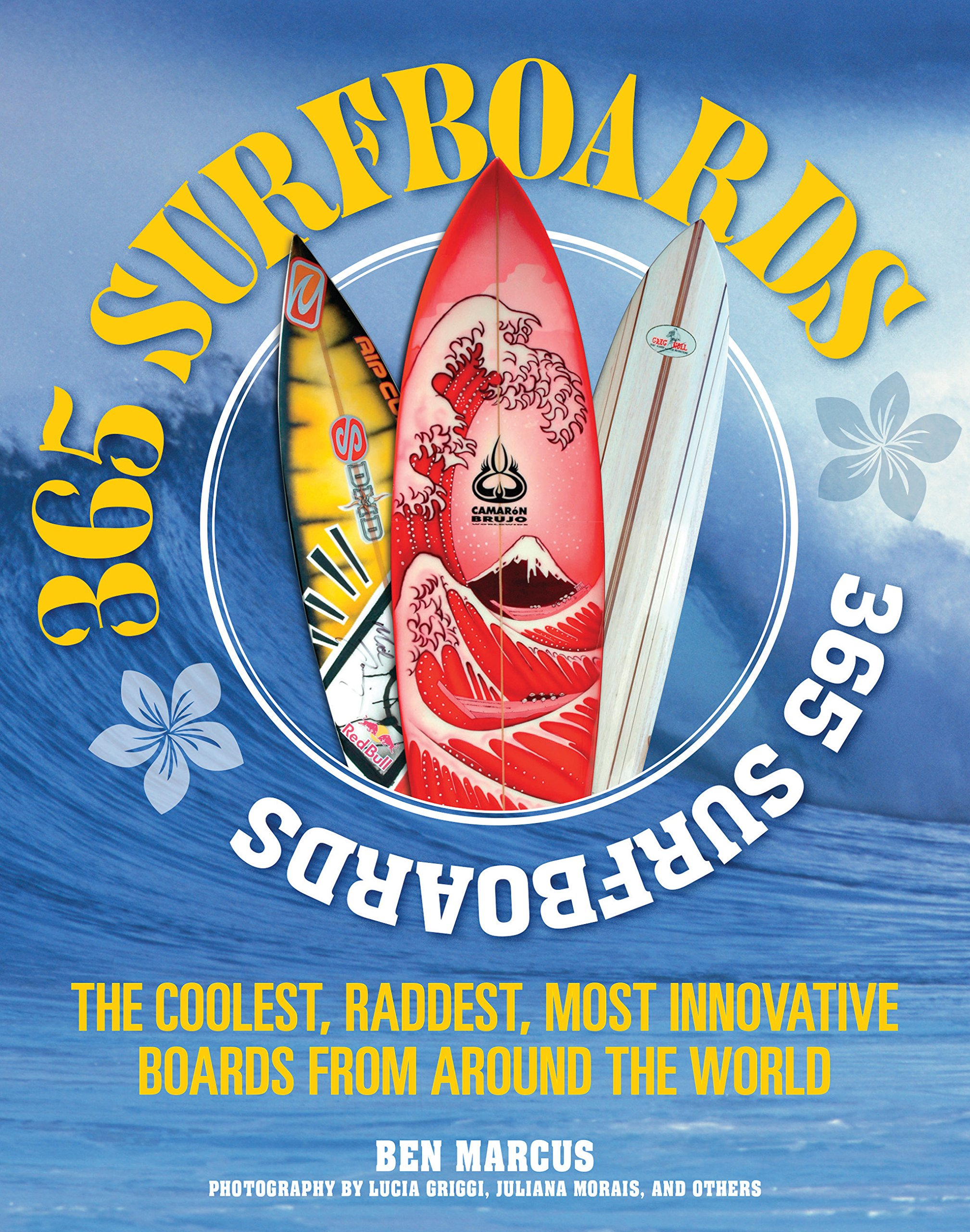 Amazon Com 365 Surfboards The Coolest Raddest Most Innovative