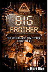 Big Brother: The Orwellian Nightmare Come True Kindle Edition