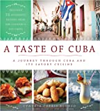 A Taste of Cuba: A Journey Through Cuba and Its Savory Cuisine, Includes 75 Authentic Recipes from the Country's Top…