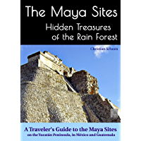 The Maya Sites - Hidden Treasures of the Rain Forest: A Traveler's Guide to the Maya Sites on the Yucatán Peninsula, in México and Guatemala (English Edition)