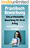 Praxisbuch Bewerbung - Eine professionelle Bewerbung für Ihren Erfolg: Schritt für Schritt zum Wunschjob