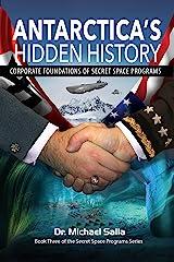 Antarctica's Hidden History: Corporate Foundations of Secret Space Programs Kindle Edition