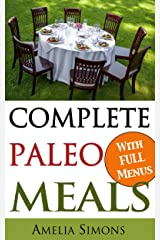 Complete Paleo Meals: A Paleo Cookbook Featuring Paleo Comfort Foods - Recipes for an Appetizer, Entree, Side Dishes, and Dessert in Every Meal Kindle Edition
