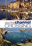 Your First Channel Crossing: Planning, Preparing and Executing a Successful Passage, for Sail and Power