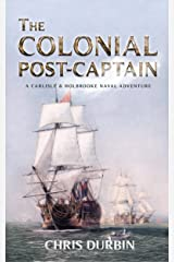 The Colonial Post-Captain: The First Carlisle and Holbrooke Naval Adventure (Carlisle and Holbrooke Naval Adventures Book 1) Kindle Edition