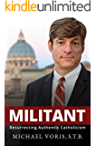 Militant: Resurrecting Authentic Catholicism