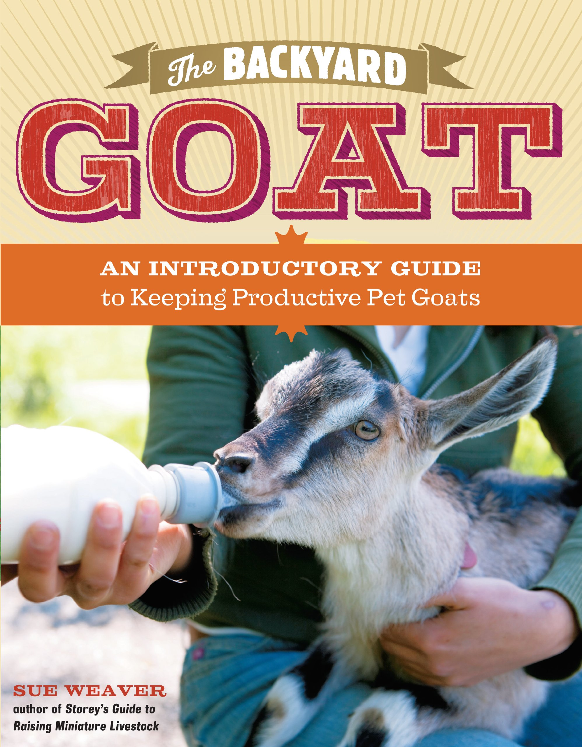 Genial The Backyard Goat: An Introductory Guide To Keeping And Enjoying Pet Goats,  From Feeding And Housing To Making Your Own Cheese: Sue Weaver:  9781603427906: ...