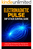 Electromagnetic Pulse: EMP Attack Survival Guide-Learn How To Prepare For And Survive An EMP Attack In Less Than 60 Minutes