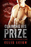 Claiming His Prize (Bad Boy Alphas) (Feral Breed Followings Book 2)