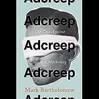 Adcreep: The Case Against Modern Marketing