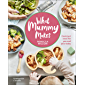 What Mummy Makes: Cook just once for you and your baby (English Edition)