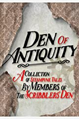 Den of Antiquity: A collection of Steampunk tales by Members of the Scribblers' Den Kindle Edition