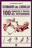 Cuidados del caballo: 100 consejos y trucos del veterinario