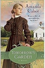 Tomorrow's Garden (Texas Dreams Book #3): A Novel Kindle Edition