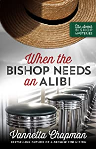 When the Bishop Needs an Alibi (The Amish Bishop Mysteries Book 2)