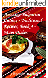 Amazing Bulgarian Cuisine - Traditional Recipes, Book 4 - Main Dishes