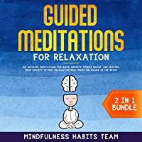 Guided Meditations for Relaxation: 2 in 1 Bundle: The Ultimate Meditations for Sleep, Anxiety, Stress Relief, and Healing, from Fidgety to Deep Relaxation Now Using the Power of the Brain