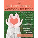 The Self-Compassion Workbook for Teens: Mindfulness and Compassion Skills to Overcome Self-Criticism and Embrace Who You Are