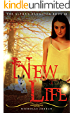New Life (The Alpha's Daughter Book 3)