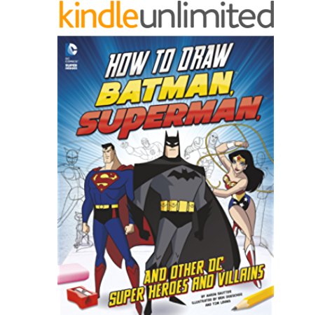 How To Draw Batman Superman And Other Dc Super Heroes And Villains Kindle Edition By Sautter Aaron Levins Tim Children Kindle Ebooks Amazon Com