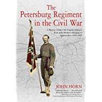 Petersburg Regiment in the Civil War: A History of the 12th Virginia Infantry from John Brown's Hanging to Appomattox, 1859-1865
