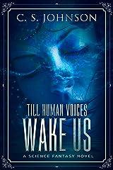 Till Human Voices Wake Us: A Science Fantasy Novel Kindle Edition