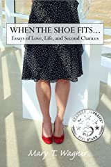 When the Shoe Fits...: Essays of Love, Life and Second Chances Kindle Edition