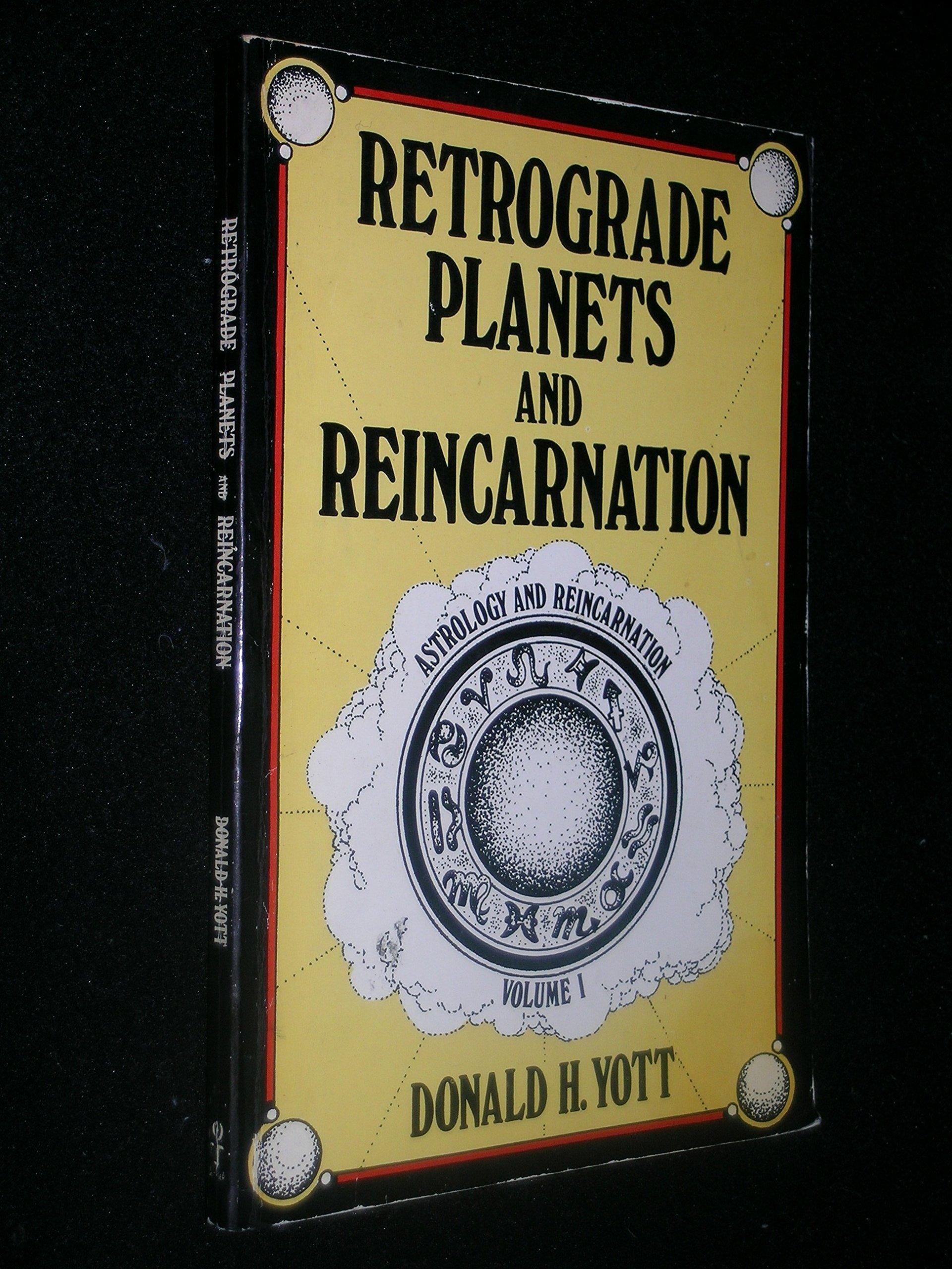 Retrograde Planets and Reincarnation: Donald H  Yott