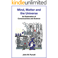 Mind, Matter and the Universe: An Exploration of Consciousness and Science