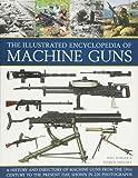 The Illustrated Encylopedia of Machine Guns (Illustrated Encyclopedia of)