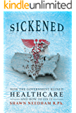 Sickened: How the Government Ruined Healthcare and How to Fix It