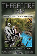 Therefore I Am: Digital Science Fiction Anthology Kindle Edition