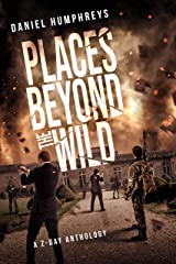 Places Beyond the Wild: A Post-Apocalyptic Zombie Anthology (Z-Day Book 4) Kindle Edition