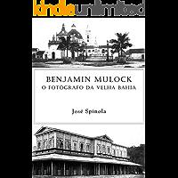 Benjamin Mulock - O fotógrafo da velha Bahia