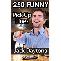 250 Ultimate Funny Pick Up Lines: Hilarious, Cute, And Cheesy Pick Up Lines To Meet Women (Jokes) (English Edition)