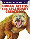 Urban Myths and Legendary Creatures (Monsters & Myths (Paperback))
