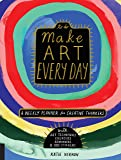 Make Art Every Day: A Weekly Planner for Creative Thinkers--With Art Techniques, Exercises, Reminders, and 500+ Stickers (To Do)