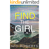 Find The Girl (DI Olivia Austin Book 1): A fast-paced crime thriller