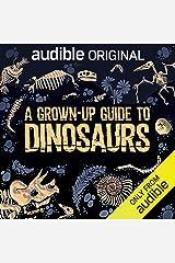 A Grown-Up Guide to Dinosaurs: An Audible Original Audible Audiobook