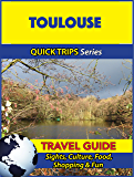 Toulouse Travel Guide (Quick Trips Series): Sights, Culture, Food, Shopping & Fun