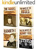 Tudor History: A Captivating Guide to the Tudors, the Wars of the Roses, the Six Wives of Henry VIII and the Life of Elizabeth I (English Edition)