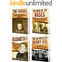 Tudor History: A Captivating Guide to the Tudors, the Wars of the Roses, the Six Wives of Henry VIII and the Life of…