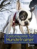 Fallbeispiele für Hundetrainer: Die 12 häufigsten Verhaltensprobleme (German Edition)