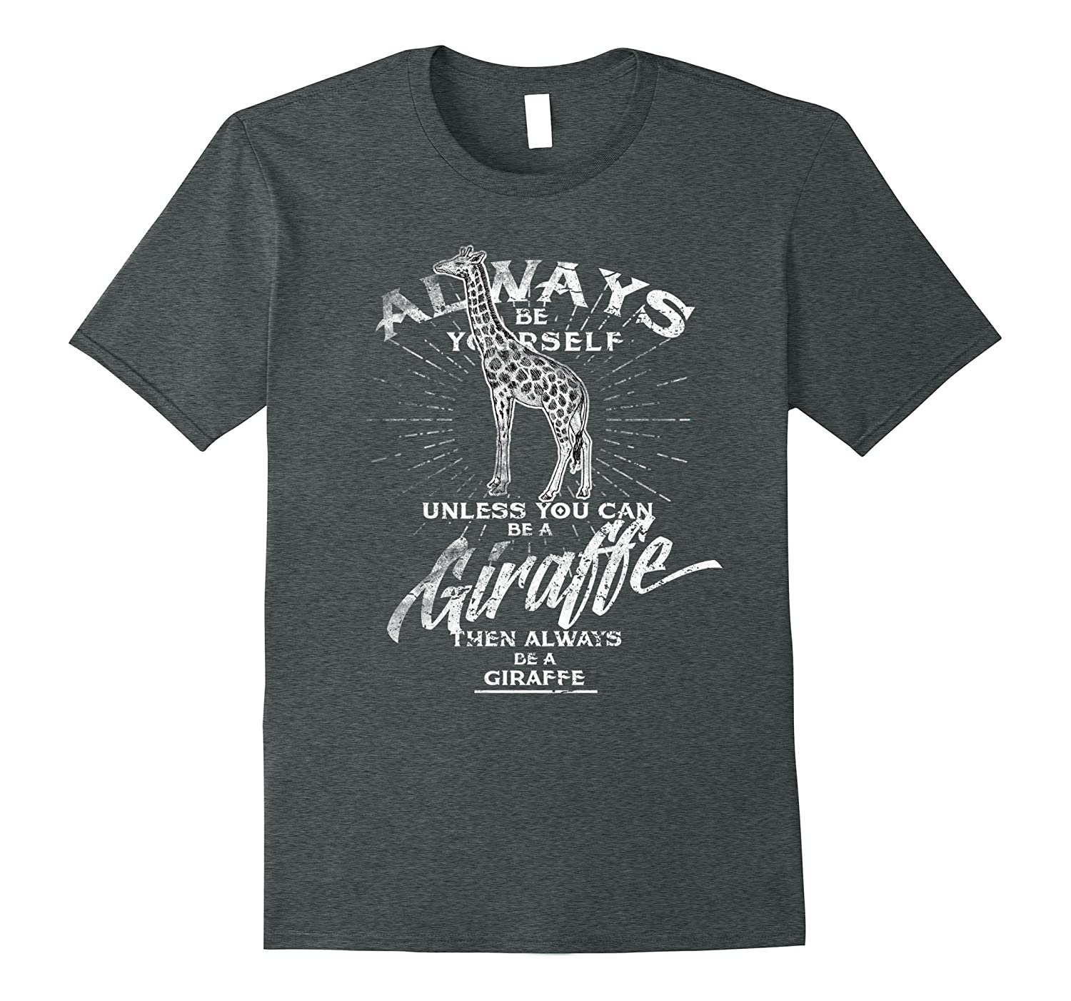 Always Be Yourself Shirt Be A Giraffe Funny T-Shirt Gift-FL