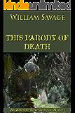 This Parody of Death: An Ashmole Foxe Georgian Mystery (The Ashmole Foxe Georgian Mysteries Book 3)