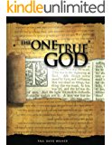 The One True God -  Biblical study of the Doctrine of God (English Edition)